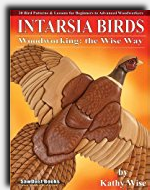 Intarsia Birds: Woodworking the Wise Way