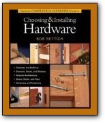 Taunton's Complete Illustrated Guide to Choosing and Installing Hardware