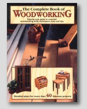 The Complete Book of Woodworking: Detailed Plans for More Than 40 Fabulous Projects